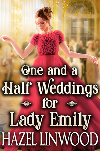One and a Half Weddings for Lady Emily
